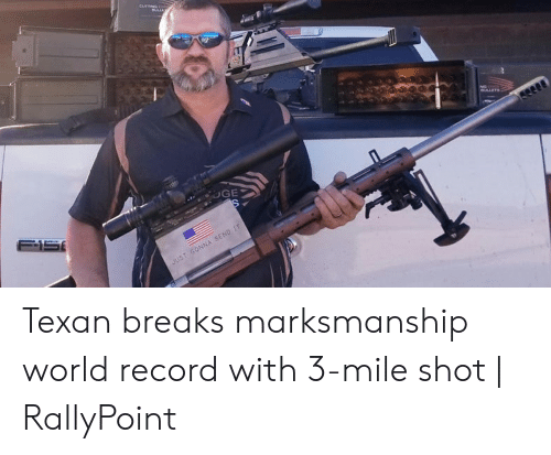 Rallypoint: Texan breaks marksmanship world record with 3-mile shot   RallyPoint