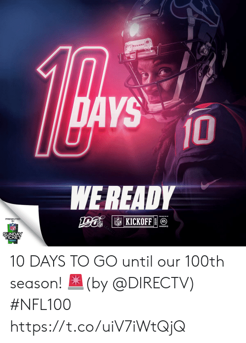 madden: TEXANS  DAYS  10  WE READY  PRESENTED  FLKICKOFF  NFL  MADDEN  SUNDAY  TICKET 10 DAYS TO GO until our 100th season! 🚨(by @DIRECTV) #NFL100 https://t.co/uiV7iWtQjQ