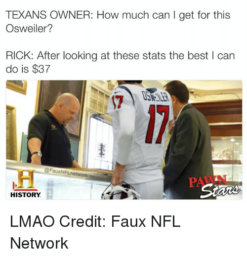 Osweiler: TEXANS OWNER: How much can l get for this  Osweiler?  RICK: After looking at these stats the best can  do is $37  @FauxNF network  HISTORY LMAO Credit: Faux NFL Network