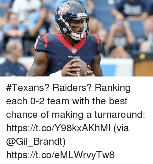 Memes, Best, and Raiders: TEXANS #Texans? Raiders?  Ranking each 0-2 team with the best chance of making a turnaround: https://t.co/Y98kxAKhMl (via @Gil_Brandt) https://t.co/eMLWrvyTw8