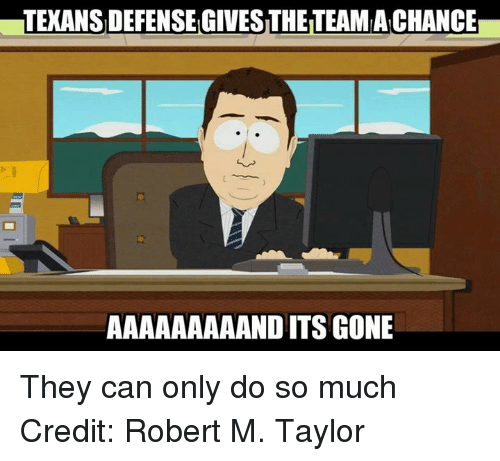 Nfl and Taylor: TEXANSDEFENSE GIVESTHETEAMACHANCE  AAAAAAAAANDITS GONE They can only do so much Credit: Robert M. Taylor