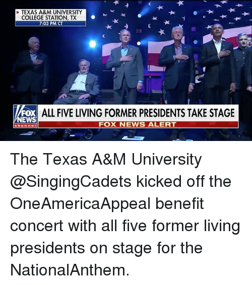 College, Memes, and News: TEXAS A&M UNIVERSITY  COLLEGE STATION, TX  7:03 PM CT  OX ALL FIVE LIVING FORMER PRESIDENTS TAKE STAGE  NEWS  FOX NEWS ALERT  chan nel The Texas A&M University @SingingCadets kicked off the OneAmericaAppeal benefit concert with all five former living presidents on stage for the NationalAnthem.