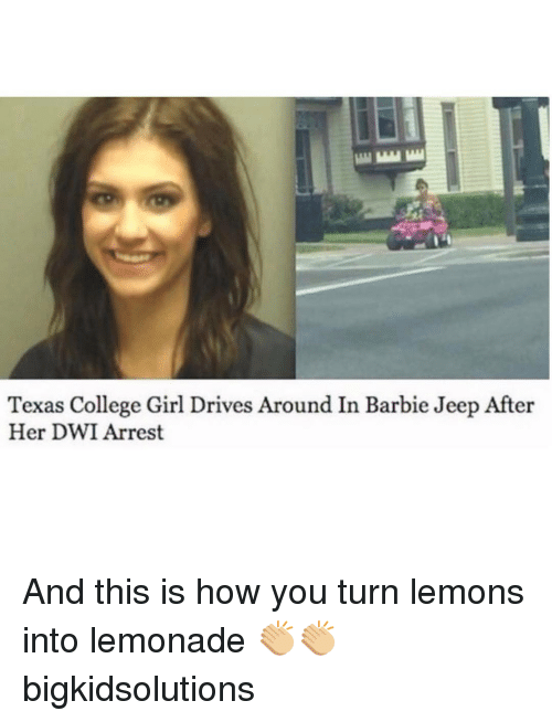 Barbie, College, and Memes: Texas College Girl Drives Around In Barbie Jeep After  Her DWI Arrest And this is how you turn lemons into lemonade 👏🏼👏🏼 bigkidsolutions