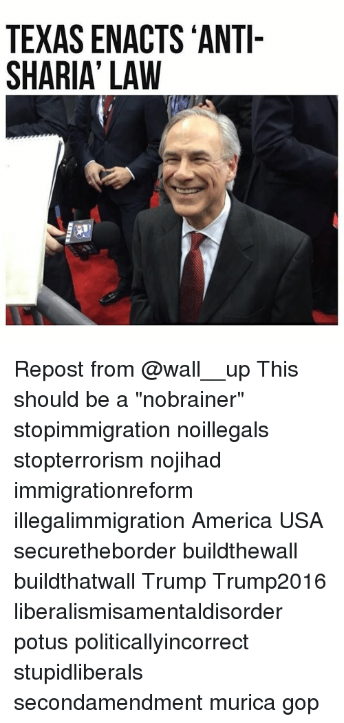 "sharia: TEXAS ENACTS ANTI-  SHARIA' LAW Repost from @wall__up This should be a ""nobrainer"" stopimmigration noillegals stopterrorism nojihad immigrationreform illegalimmigration America USA securetheborder buildthewall buildthatwall Trump Trump2016 liberalismisamentaldisorder potus politicallyincorrect stupidliberals secondamendment murica gop"