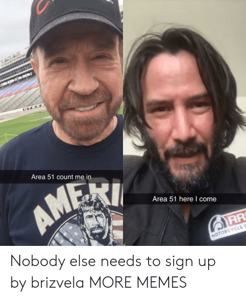 count me in: TEXAS MOTOR SPEEDW  TEXA  Area 51 count me in  AMEI  Area 51 here I come  AR  MOTORCYCLE Nobody else needs to sign up by brizvela MORE MEMES