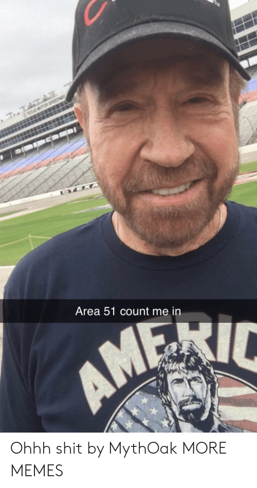 count me in: TEXAS MOTOR SPEEDWA  TEXA  Area 51 count me in Ohhh shit by MythOak MORE MEMES