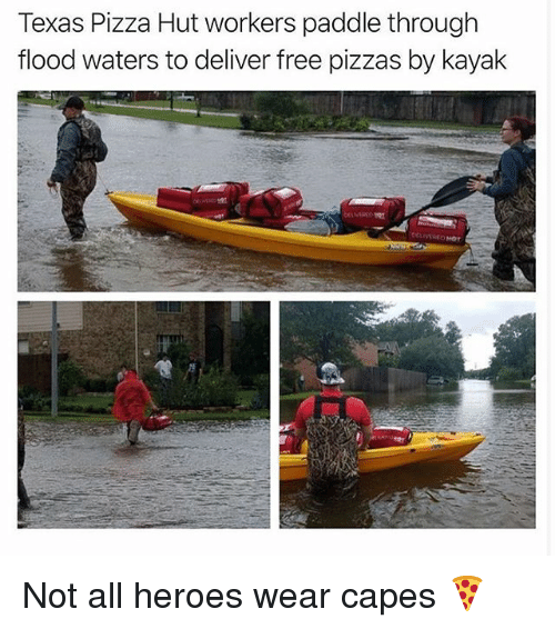 Deliverance: Texas Pizza Hut workers paddle through  flood waters to deliver free pizzas by kayak Not all heroes wear capes 🍕