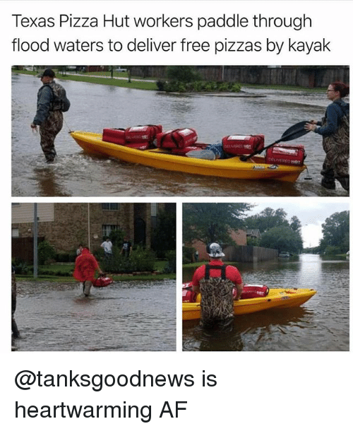Deliverance: Texas Pizza Hut workers paddle through  flood waters to deliver free pizzas by kayak @tanksgoodnews is heartwarming AF