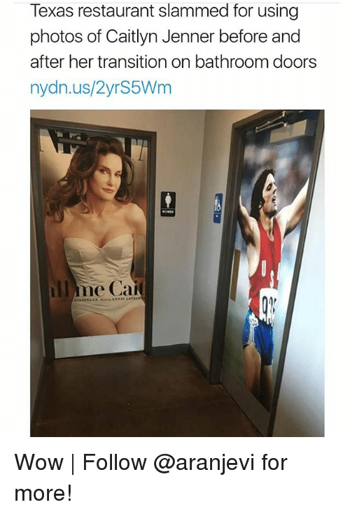 Caitlyn Jenner: Texas restaurant slammed for using  photos of Caitlyn Jenner before and  after her transition on bathroom doors  nydn.us/2yrS5Wm  l me Ca Wow | Follow @aranjevi for more!