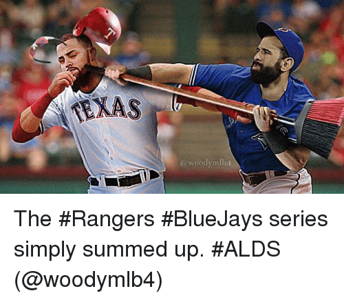 Mlb, Ups, and Rangers: TEXAS  @woodymlb4 The #Rangers #BlueJays series simply summed up. #ALDS  (@woodymlb4)