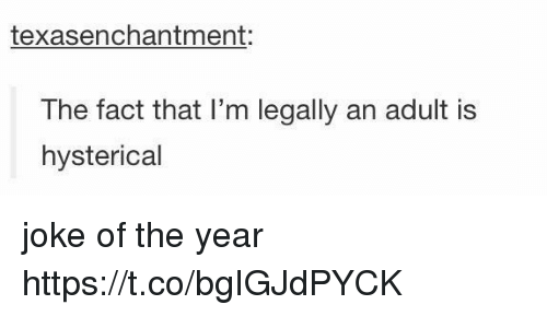Adult, Joke, and Legally: texasenchantment:  The fact that I'm legally an adult is  hysterical joke of the year https://t.co/bgIGJdPYCK