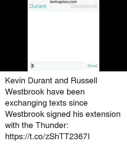 Kevin Durant, Russell Westbrook, and Sports: textingstory.com  Durant  Westbrook  Send Kevin Durant and Russell Westbrook have been exchanging texts since Westbrook signed his extension with the Thunder: https://t.co/zShTT2367I