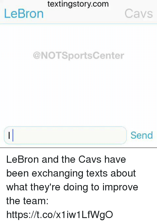 Cavs, Sports, and Lebron: textingstory.com  LeBron  Cavs  @NOTSportsCenter  Send LeBron and the Cavs have been exchanging texts about what they're doing to improve the team: https://t.co/x1iw1LfWgO