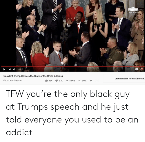 Black Guy: TFW you're the only black guy at Trumps speech and he just told everyone you used to be an addict