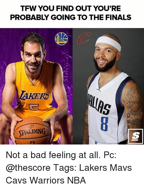 Memes, Tfw, and 🤖: TFW YOU FIND OUT YOU'RE  PROBABLY GOING TO THE FINALS  SPALDING Not a bad feeling at all. Pc: @thescore Tags: Lakers Mavs Cavs Warriors NBA
