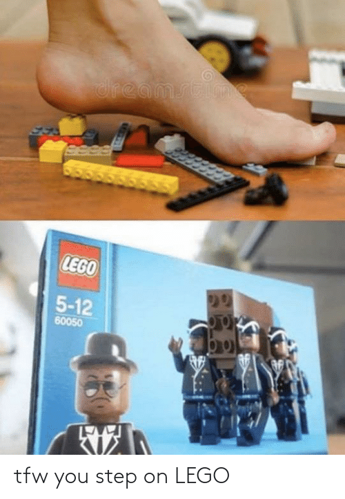 You Step: tfw you step on LEGO