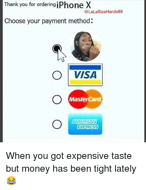 Lalasizahands89: Th  ank you for ordering jPhone X  @LaLaSizaHands89  Choose your payment method:  ○|VISA  MasterCard  AMERICAN  EXPRESS When you got expensive taste but money has been tight lately 😂