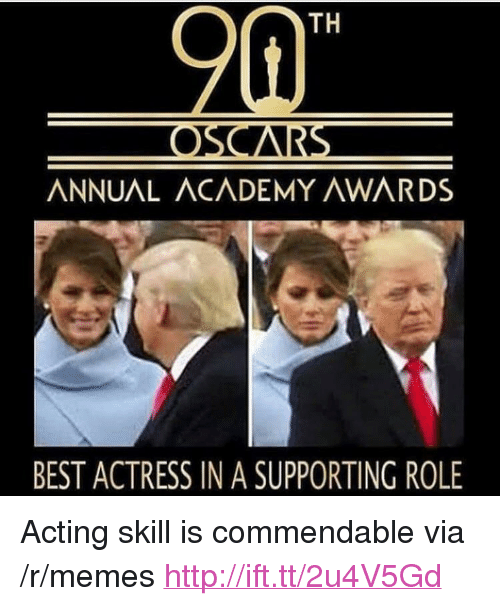 "Academy Awards: TH  ANNUAL ACADEMY AWARDS  BEST ACTRESS IN A SUPPORTING ROLE <p>Acting skill is commendable via /r/memes <a href=""http://ift.tt/2u4V5Gd"">http://ift.tt/2u4V5Gd</a></p>"