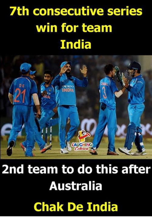 Australia, India, and Chak De India: /th consecutive series  win for team  India  IND  LAUGHING  2nd team to do this after  Australia  Chak De India