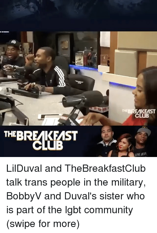 Community, Lgbt, and Memes: TH  KEAST  LIVE OUR LilDuval and TheBreakfastClub talk trans people in the military, BobbyV and Duval's sister who is part of the lgbt community (swipe for more)
