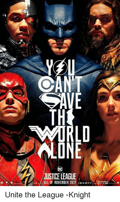 Memes, Justice, and Justice League: TH  LONE  JUSTICE LEAGUE  ALL IN NOVEMBER 2017  DO Unite the League -Knight