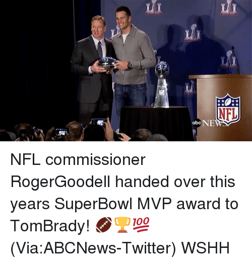 Memes, 🤖, and Mvp: th  NFL  abc  abeN EV NFL commissioner RogerGoodell handed over this years SuperBowl MVP award to TomBrady! 🏈🏆💯 (Via:ABCNews-Twitter) WSHH