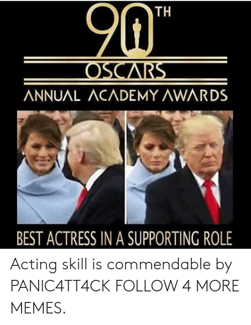 Academy Awards: TH  OSCARS  ANNUAL ACADEMY AWARDS  BEST ACTRESS IN A SUPPORTING ROLE Acting skill is commendable by PANlC4TT4CK FOLLOW 4 MORE MEMES.