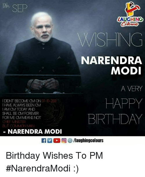 Bailey Jay, Birthday, and Happy Birthday: Th SEP  LAUGHING  NARENDRA  MODI  A VERY  HAPPY  BIRTHDAY  IDIDNT BECOME CM ON 07-0-200  1HAVE ALWAYS BEEN CM  IAM aM TODAY AND  SHALL BE CM FOREVER  FOR ME aM MEANS NOT  CHEF MINSTER  BUT COMMON MAN  NARENDRA MODI  R E O回參/laughingcolours Birthday Wishes To PM #NarendraModi :)