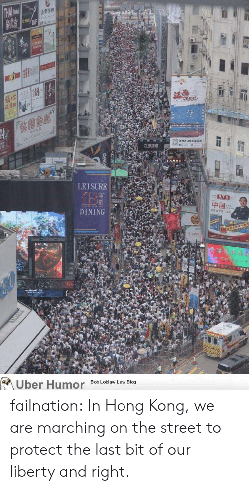 Marching: THA o  #496  8FF  L  tnas Gaden  六福珠寶  LEISURE  中風。  DINING  BRERE3  1eve  RCEXY  Uber Humor  Bob Loblaw Law Blog failnation:  In Hong Kong, we are marching on the street to protect the last bit of our liberty and right.