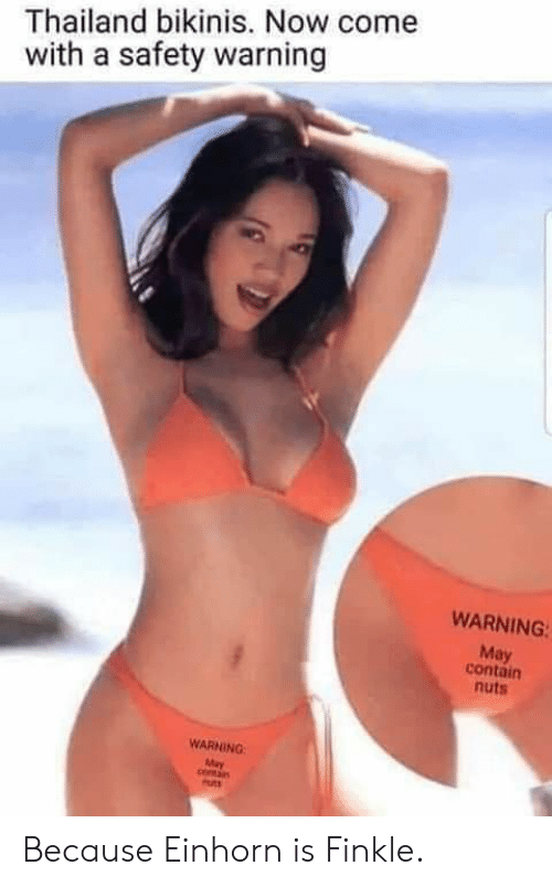 Einhorn Is Finkle: Thailand bikinis. Now come  with a safety warning  WARNING  May  contain  nuts  WARNING  May  coman  Puts Because Einhorn is Finkle.
