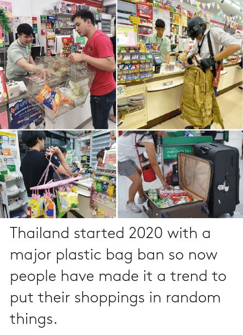 Thailand, Random, and Plastic: Thailand started 2020 with a major plastic bag ban so now people have made it a trend to put their shoppings in random things.