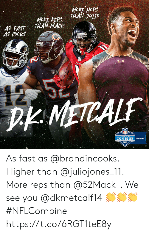 reps: THAN JULTO  THAN MACK  AS EAST  AS Coops  Rams  D METCAL  COMBINE | verizon  2019 As fast as @brandincooks. Higher than @juliojones_11. More reps than @52Mack_. We see you @dkmetcalf14 👏👏👏 #NFLCombine https://t.co/6RGT1teE8y