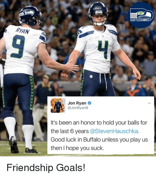 Memes, Buffalo, and 🤖: ThAN  SEATTLE CHAWKS  Jon Ryan  (a JonRyan9  It's been an honor to hold your balls for  the last 6 years  @Steven Hauschka.  Good luck in Buffalo unless you play us  then I hope you suck Friendship Goals!