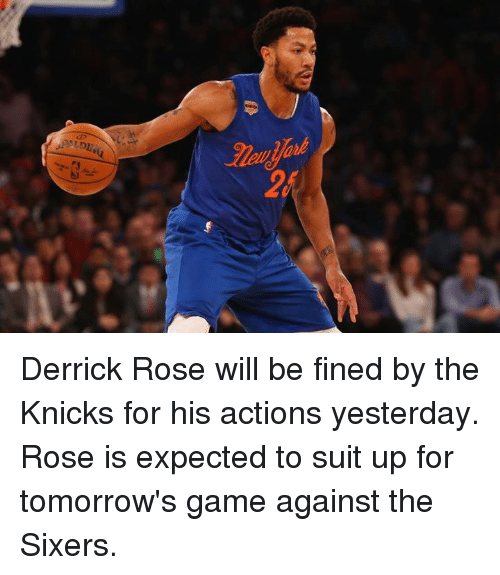 Derrick Rose, Memes, and Sixers: Thana ad Derrick Rose will be fined by the Knicks for his actions yesterday. Rose is expected to suit up for tomorrow's game against the Sixers.