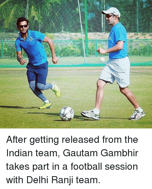 🤖: thane-at-ames After getting released from the Indian team, Gautam Gambhir takes part in a football session with Delhi Ranji team.