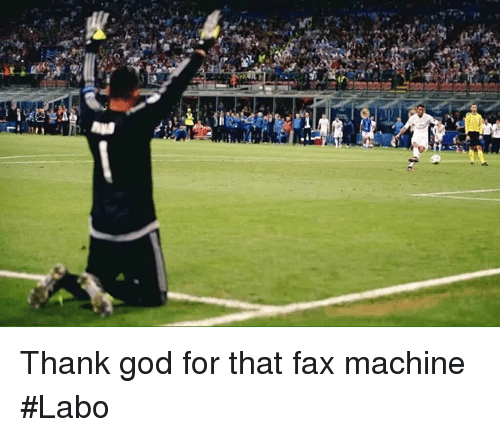 Memes, 🤖, and Fax Machine: Thank god for that fax machine  #Labo