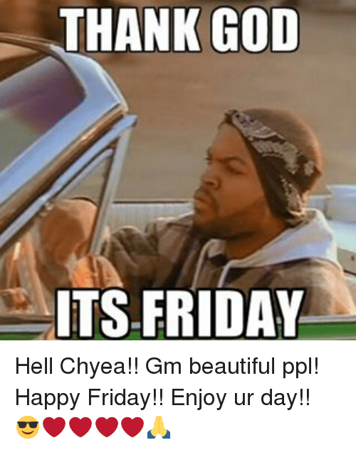 It's Friday, Memes, and 🤖: THANK GOD  ITS FRIDAY Hell Chyea!! Gm beautiful ppl! Happy Friday!! Enjoy ur day!! 😎❤❤❤❤🙏