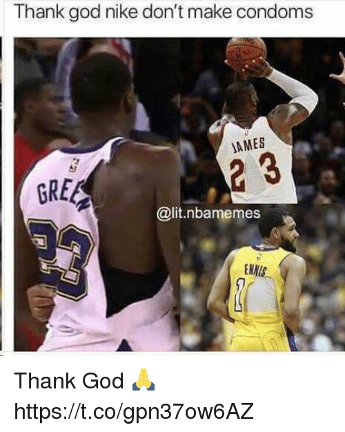God, Lit, and Memes: Thank god nike don't make condoms  AMES  GREG  @lit.nbamemes  NNIS Thank God 🙏 https://t.co/gpn37ow6AZ