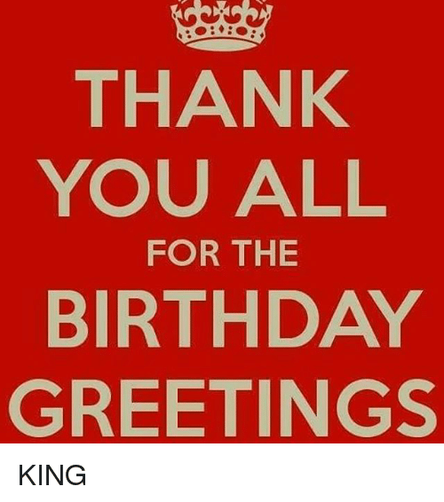 Thank you all for the birthday greetings king meme on sizzle memes and king thank you all for the birthday greetings king m4hsunfo Gallery