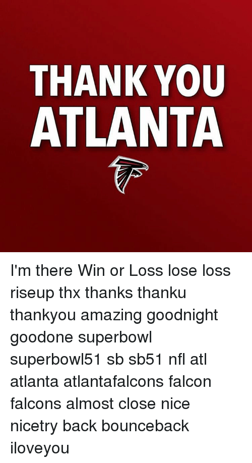 Thx Thanks: THANK YOU  ATLANTA I'm there Win or Loss lose loss riseup thx thanks thanku thankyou amazing goodnight goodone superbowl superbowl51 sb sb51 nfl atl atlanta atlantafalcons falcon falcons almost close nice nicetry back bounceback iloveyou
