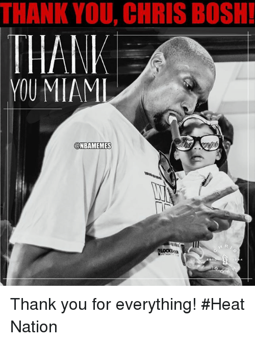 Chris Bosh: THANK YOU, CHRIS BOSH!  THANK  YOU MIAMI  ONBAMEMES  H R Thank you for everything! #Heat Nation