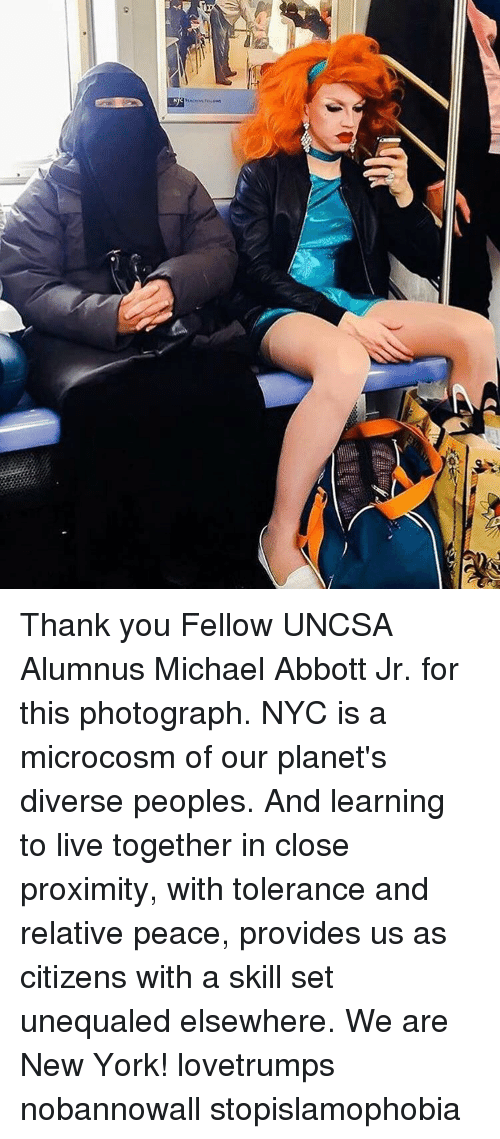 uncsa: Thank you Fellow UNCSA Alumnus Michael Abbott Jr. for this photograph. NYC is a microcosm of our planet's diverse peoples. And learning to live together in close proximity, with tolerance and relative peace, provides us as citizens with a skill set unequaled elsewhere. We are New York! lovetrumps nobannowall stopislamophobia