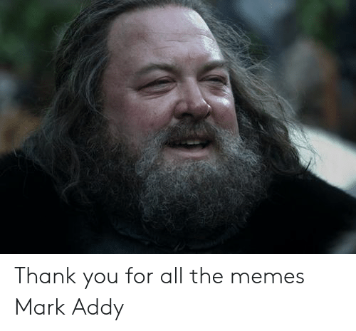 mark addy: Thank you for all the memes Mark Addy