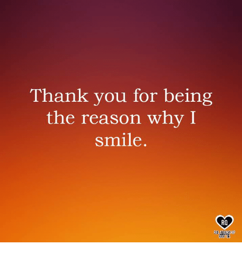 i smile: Thank you for being  the reason why I  smile  RO  BELATIONSHIP  QUOTES