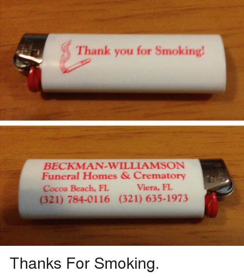 Smoking, Thank You, and Beach: Thank you for Smoking  BECKMAN-WILLIAMSON  Funeral Homes & Crematory  Cocoa Beach, FL  (321) 784-0116 (321) 635-1973  Viera, FL <p>Thanks For Smoking.</p>