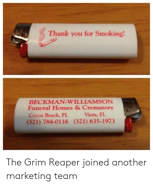 viera: Thank you for Smoking  BECKMAN-WILLIAMSON  Funeral Homes & Crematory  Cocoa Beach, FL  (321) 784-0116 (321) 635-1973  Viera, FL The Grim Reaper joined another marketing team