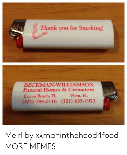 viera: Thank you for Smoking  BECKMAN-WILLIAMSON  Funeral Homes & Crematory  Cocoa Beach, FL  (321) 784-0116 (321) 635-1973  Viera, FI Meirl by xxmaninthehood4food MORE MEMES