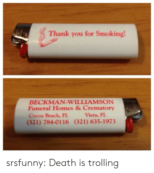 viera: Thank you for Smoking  BECKMAN-WILLIAMSON  Funeral Homes & Crematory  Cocoa Beach, FL  (321) 784-0116 (321) 635-1973  Viera, FI srsfunny:  Death is trolling