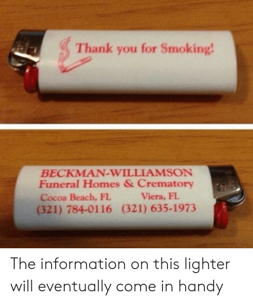 viera: Thank you for Smoking!  BECKMAN-WILLIAMSON  Funeral Homes & Crematory  Cocoa Beach, FL  (321) 784-0116 (321) 635-1973  Viera, FL The information on this lighter will eventually come in handy