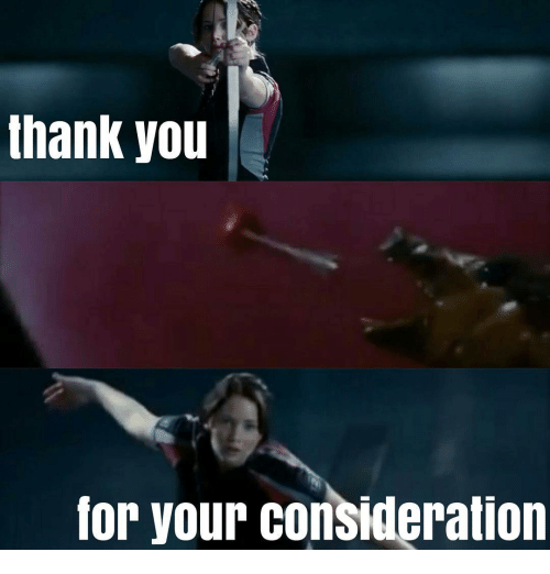 25+ Best Memes About Thank You for Your Consideration ...  25+ Best Memes ...